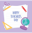 happy teachers day school globe map ruler crayon vector image vector image