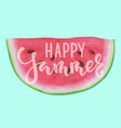 slice watermelon with lettering happy summer vector image