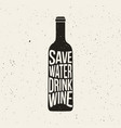 wine bottle print with phrase save water drink vector image
