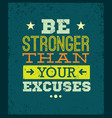 be stronger than your excuses creative motivation vector image