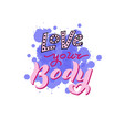love your body text trendy body positive poster vector image vector image