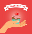 hand with cupcake valentines day vector image