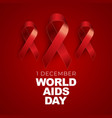 1 december world aids day concept with red ribbon vector image