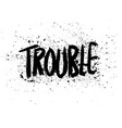 trouble black quote lettering calligraphy vector image vector image