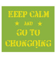 keep calm and go to chongqing poster vector image vector image