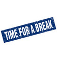 square grunge blue time for a break stamp vector image vector image