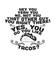 taco quote and saying do you like tacos vector image vector image