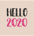 hello 2020 hand drawn design card on pastel polka vector image vector image