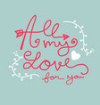 all my love for you word lettering vector image
