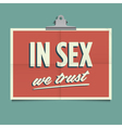 in sex we trust vector image vector image