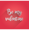 Be My Valentine Lettering Design vector image vector image