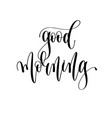 good morning - black and white hand lettering vector image vector image