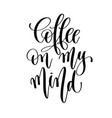 coffee on my mind - black and white hand lettering vector image vector image