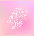 calligraphic lettering all we need is love vector image vector image
