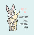 fathers day hare hugs his son cartoon vector image