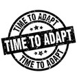 time to adapt round grunge black stamp vector image vector image