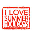 i love summer holidays stamp text design vector image