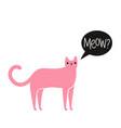 with pink cat speak bubble and lettering word meow vector image vector image