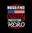 husband daddy protector hero - father t shirts vector image vector image