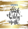 february 1 - black history month - hand lettering vector image vector image