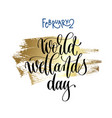 february 2 - world wetlands day - hand lettering vector image vector image