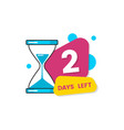two days left sale sign with a hourglass and vector image