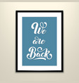 we are back elegant modern handwritten calligraphy vector image
