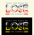 quotes take the risk or lose the chance vector image vector image