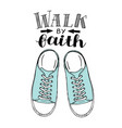 hand lettering walk by faith with blue sneakers vector image vector image