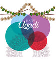 happy ugadi card watercolor circles floral garland vector image