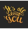 Its all about you lettering Gold gradient on vector image