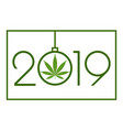 marijuana in the new year 2019 vector image vector image