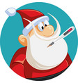 sick santa claus with thermometer in his mouth vector image vector image