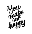 You make me happy hand written calligraphy vector image