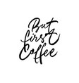 but first coffee ink brush lettering vector image vector image