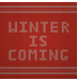 knitted pattern winter is coming vector image