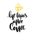 postcard life begins after coffee calligraphy vector image