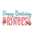 happy birthday princess lettering girly doodles vector image vector image