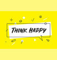think happy banner speech bubble poster vector image