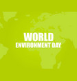 world environment day text on a green background vector image