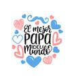 el mejor papa del mundo hand lettering vector image