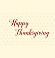 happy thanksgiving day celebration style vector image