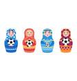 russian doll and football ball matryoshka hold vector image