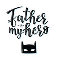 father is my hero lettering poster vector image