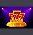 slots 777 banner casino on stage podium vector image vector image