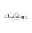 happy birthday banner lettering confetti on white vector image vector image