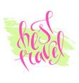hand lettering best travel on grunge brush vector image vector image