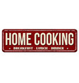 home cooking vintage rusty metal sign vector image vector image