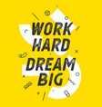 banner with text work hard dream big for emotion vector image vector image