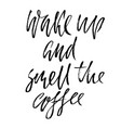 wake up and smell the coffee dry brush lettering vector image
